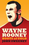 Wayne Rooney: Boots of Gold 9781849543514