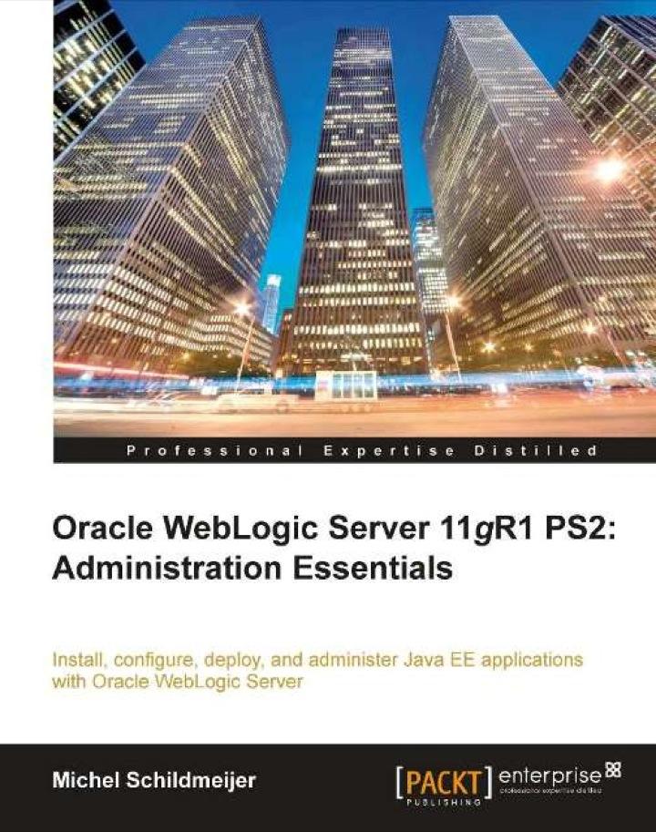 Oracle Weblogic Server 11gR1 PS2: Administration Essentials: Administration Essentials