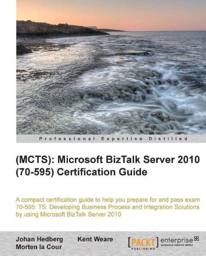 (MCTS): Microsoft BizTalk Server 2010 (70-595) Certification Guide