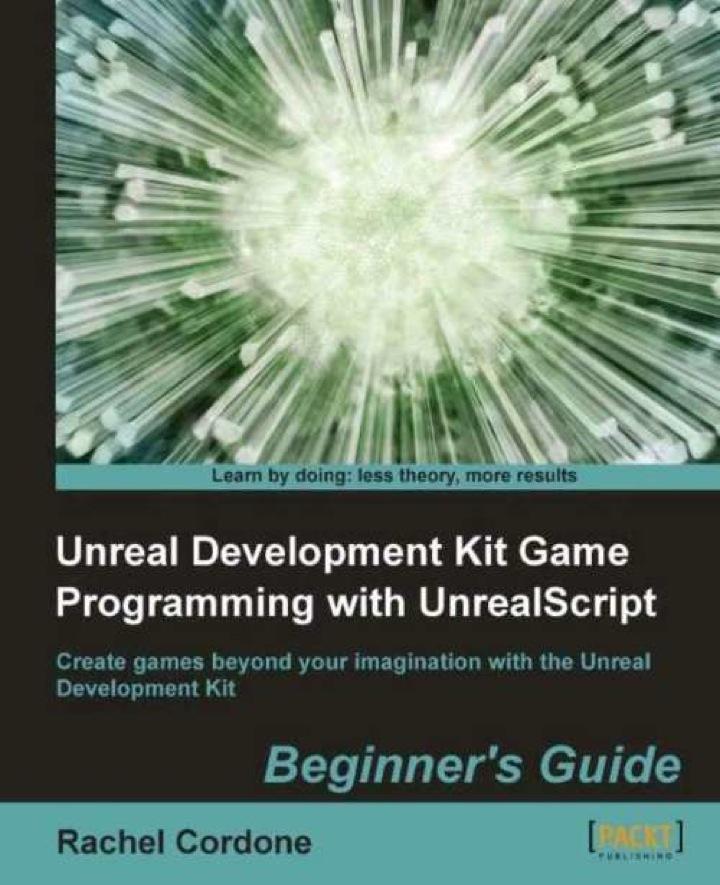 Unreal Development Kit Game Programming with UnrealScript Beginner's Guide