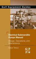 Electrical Submersible Pumps Manual: Design, Operations, and Maintenance 9781856175579