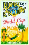 How to Enjoy the World Cup 9781908699923