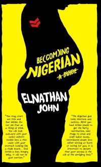 Becoming Nigerian              by             Elnathan John