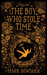 The Boy Who Stole Time              by             Mark Bowsher