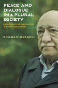Peace and Dialogue in a Plural Society: Contributions of the Hizmet Movement at a time of Global Tensions 9781935295761
