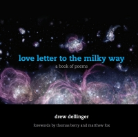 love letter to the milky way              by             Drew Dellinger
