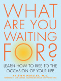 What Are You Waiting For?: Learn How to Rise to the Occasion of Your Life 9781936740611