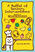 A Buffet of Sensory Interventions: Solutions for Middle and High School Students with Autism Spectrum Disorders 9781937473167
