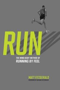 RUN: The Mind-Body Method of Running by Feel              by             Fitzgerald Matt