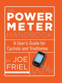 The Power Meter Handbook: A User's Guide for Cyclists and Triathletes              by             Friel Joe