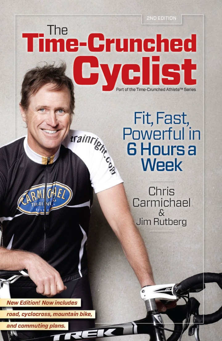 The Time-Crunched Cyclist: Fit, Fast, Powerful in 6 Hours a Week