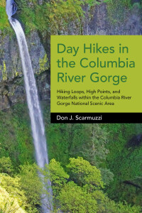 Day Hikes in the Columbia River Gorge              by             Don J. Scarmuzzi