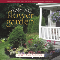 The Right-Size Flower Garden              by             Kerry Ann Mendez