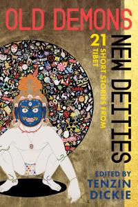 Old Demons, New Deities              by             Tenzin Dickie