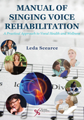 Manual of Singing Voice Rehabilitation: A Practical Approach to Vocal Health and Wellness 9781944883232
