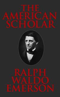The American Scholar              by             Ralph Waldo Emerson