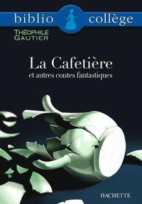 Bibliocollège - La Cafetière et autres contes fantastiques, Théophile Gautier              by             Théophile Gautier; Bertrand Louët
