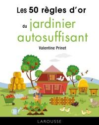 50 règles d'or du jardinier autosuffisant              by             Valentine Prinet