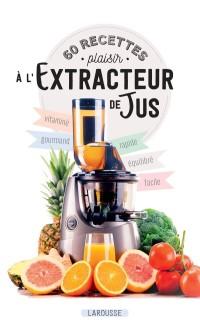 60 recettes plaisir l 39 extracteur de jus 9782035972385 9782035972392 vitalsource