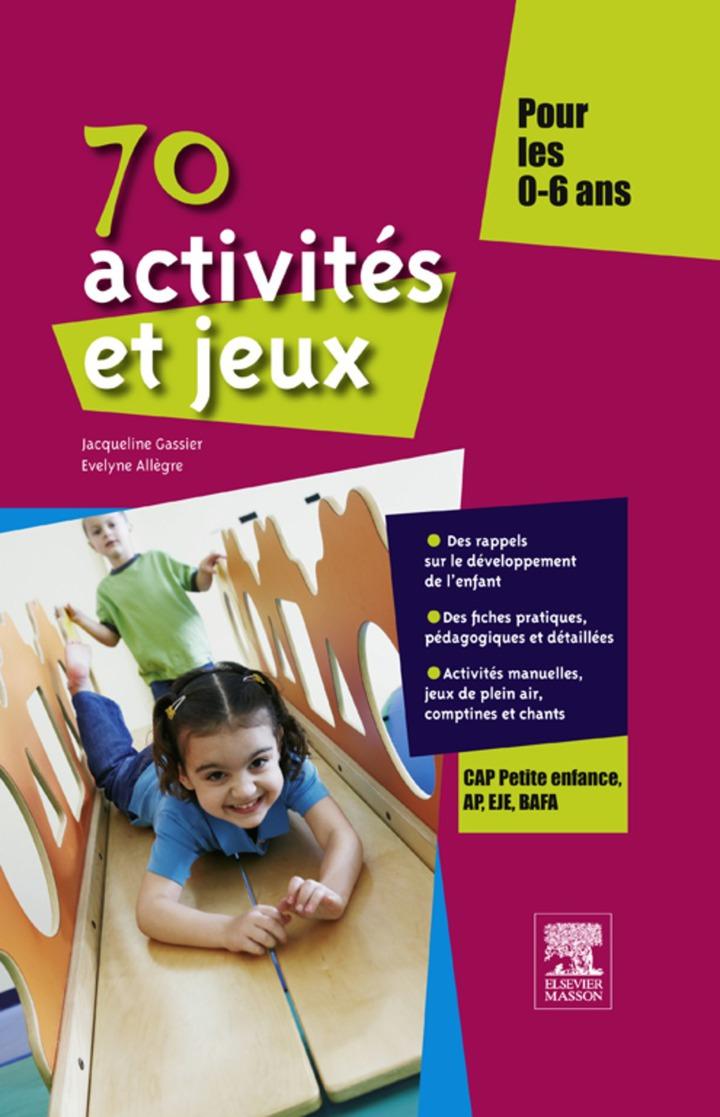 70 activités et jeux pour les 0-6 ans