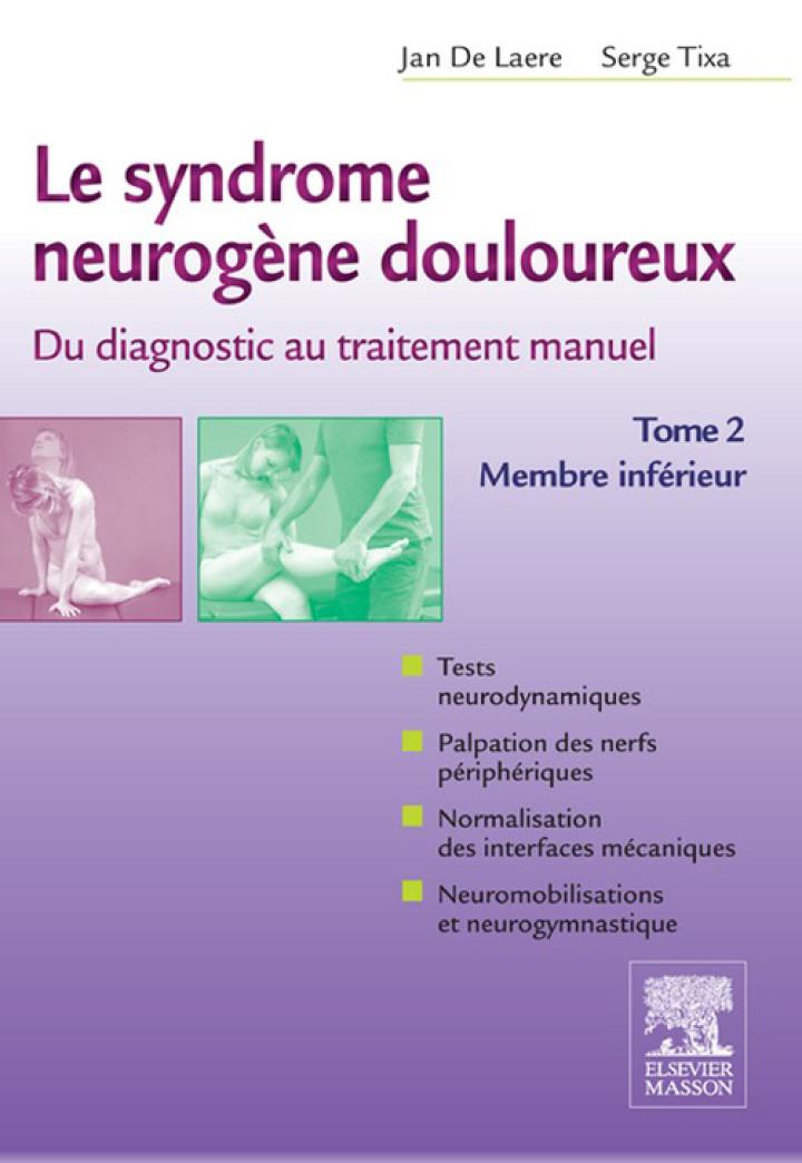 Le syndrome neurogène douloureux. Du diagnostic au traitement manuel - Tome 2
