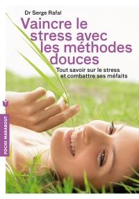 Vaincre le stress avec les méthodes douces              by             Dr Serge Rafal