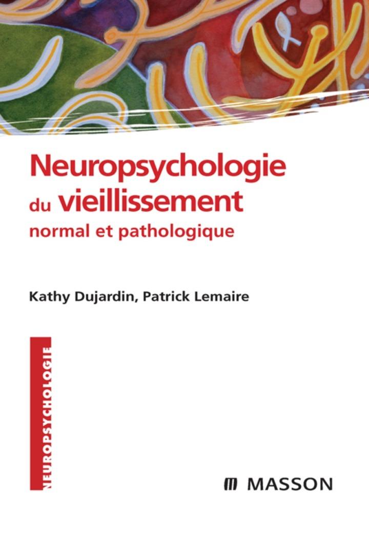 Neuropsychologie du vieillissement normal et pathologique
