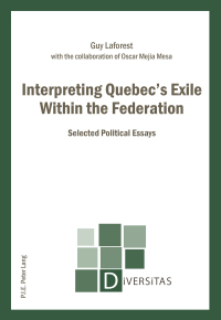 Interpreting Quebecs Exile Within the Federation              by             Guy Laforest