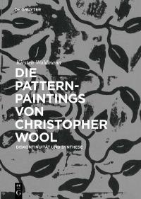 Die Pattern-Paintings von Christopher Wool              by             Kirsten Waldmann