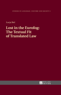 Lost in the Eurofog: The Textual Fit of Translated Law              by             Lucja Biel