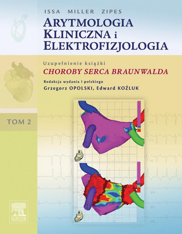 Arytmologia kliniczna i elektrofizjologia. Tom 2 (uzupełnienie książki Choroby serca Braunwalda)
