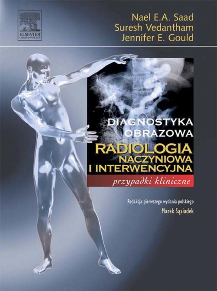 Radiologia naczyniowa i interwencyjna. Seria Diagnostyka Obrazowa Przypadki Kliniczne