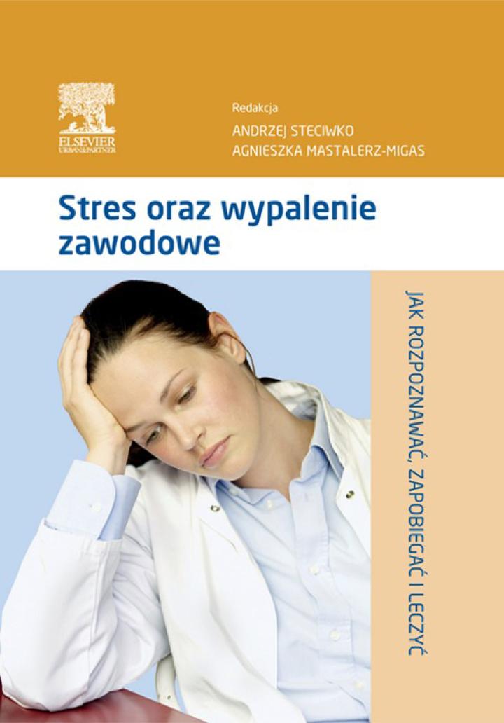 Stres oraz wypalenie zawodowe. Jak rozpoznawać, zapobiegać i leczyć