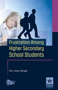 Frustration Among Higher Secondary School Students              by             Vengal , Anu Jose