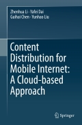 Content Distribution for Mobile Internet: A Cloud-based Approach 9789811014635