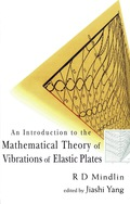 Introduction To The Mathematical Theory Of Vibrations Of Elastic Plates, An - By R D Mindlin 9789812772497