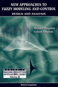 New Approaches To Fuzzy Modeling And Control: Design And Analysis 9789812792716