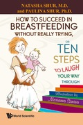 How To Succeed In Breastfeeding Without Really Trying, Or Ten Steps To Laugh Your Way Through 9789812819161