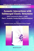 Acoustic Interactions With Submerged Elastic Structures - Part I: Acoustic Scattering And Resonances 9789812830593