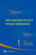 Very High Multiplicity Physics Workshops - Proceedings Of The Vhm Physics Workshops 9789812834959