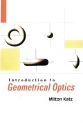 Introduction to Geometrical Optics 9789813102385