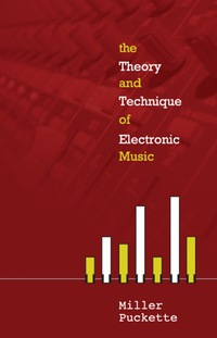 The Theory and Technique of Electronic Music              by             Miller Puckette