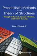 Probabilistic Methods In The Theory Of Structures: Strength Of Materials, Random Vibrations, And Random Buckling 9789813149861