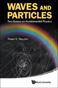 Waves And Particles: Two Essays On Fundamental Physics 9789814449694
