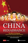 China Renaissance, The: The Rise Of Xi Jinping And The 18th Communist Party Congress 9789814522878