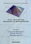 Fuzzy Logic Control: Advances In Methodology: Proceedings Of The International Summer School 9789814528450