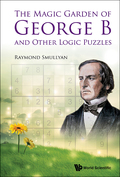 The Magic Garden of George B and Other Logic Puzzles 9789814675079