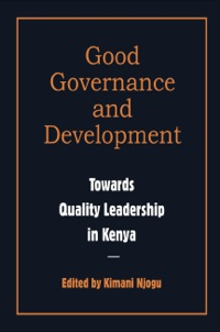 Good Governance and Development. Toward Quality Leadership in Kenya              by             Kimani Njogu