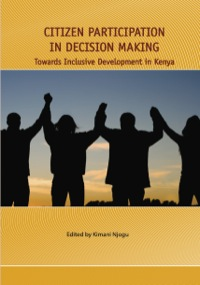 Citizen Participation in Decision Making              by             Kimani Njogu