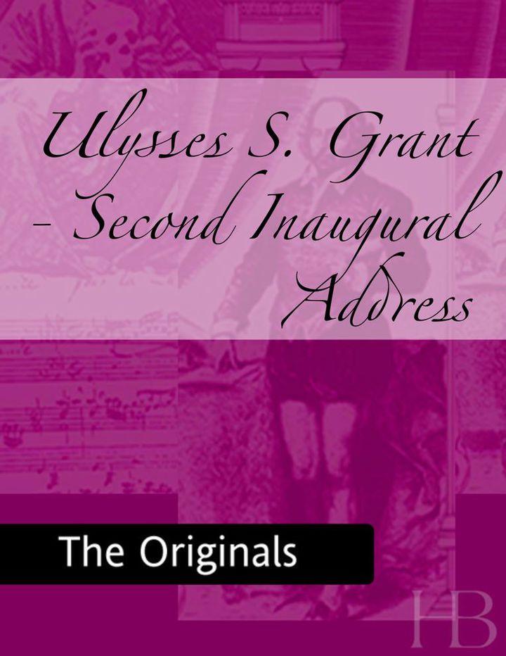 Ulysses S. Grant - Second Inaugural Address